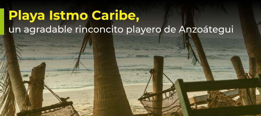 Playa Istmo Caribe, un agradable rinconcito playero de Anzoátegui