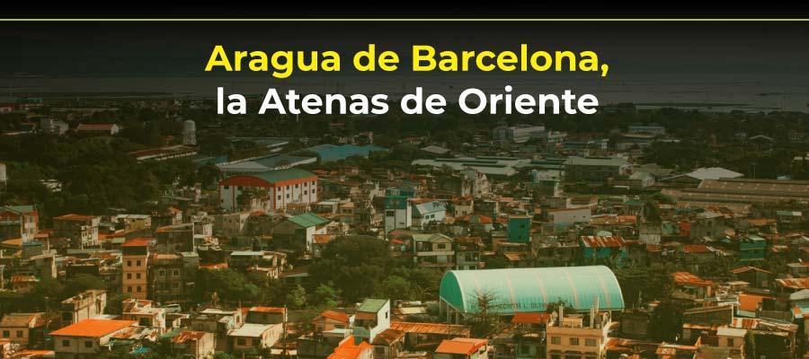 Aragua de Barcelona, la Atenas de Oriente
