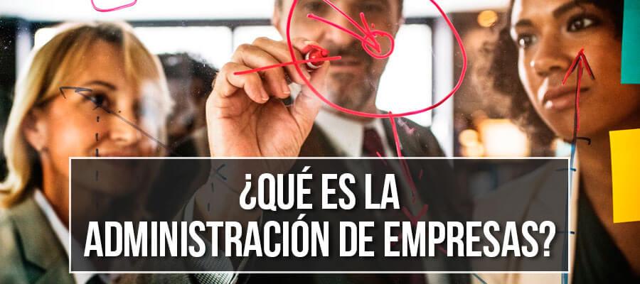 ¿Qué es la Administración de empresas?