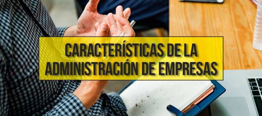 Características de la Administración de empresas