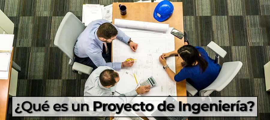 ¿Qué es un Proyecto de ingeniería?
