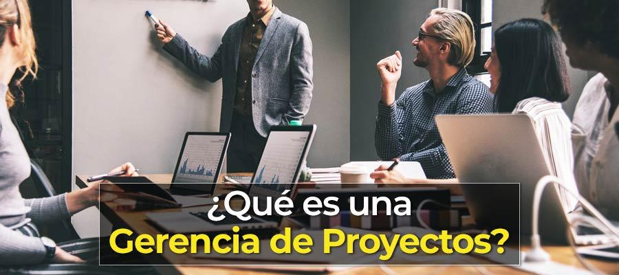 ¿Qué es una Gerencia de Proyectos?