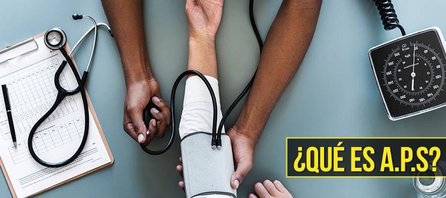 Qué es la A.P.S. o Atención Médica Primaria de Salud