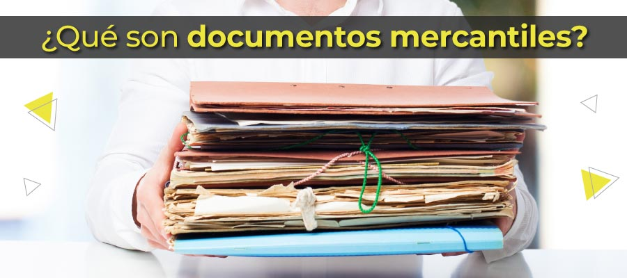 ¿Qué son documentos mercantiles?