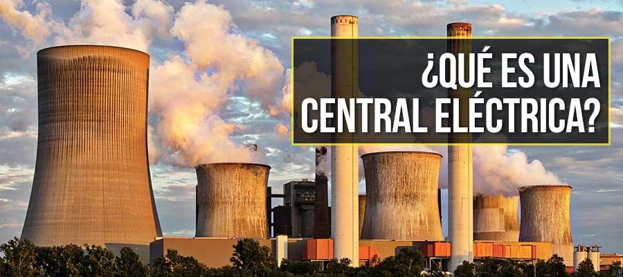 Qué es una central eléctrica