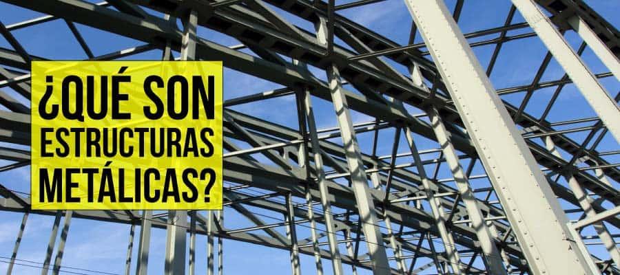 ¿Qué son estructuras metálicas?