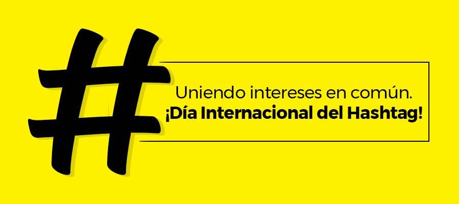 Uniendo intereses en común. ¡Día Internacional del Hashtag!